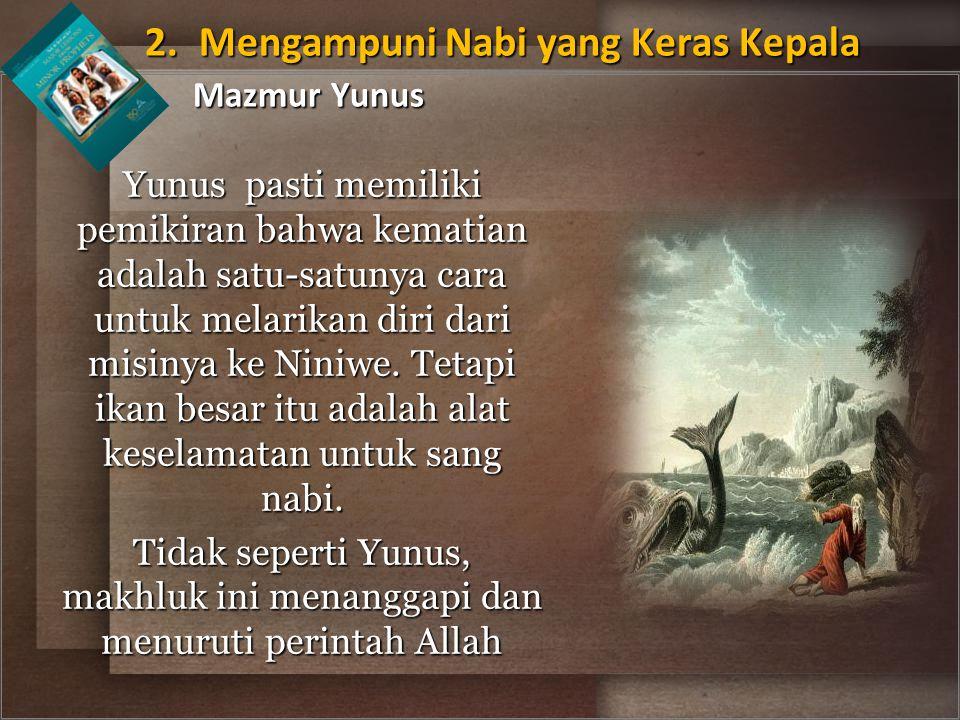 Yunus pasti memiliki pemikiran bahwa kematian adalah satu-satunya cara untuk melarikan diri dari misinya ke Niniwe. Tetapi ikan besar itu adalah alat