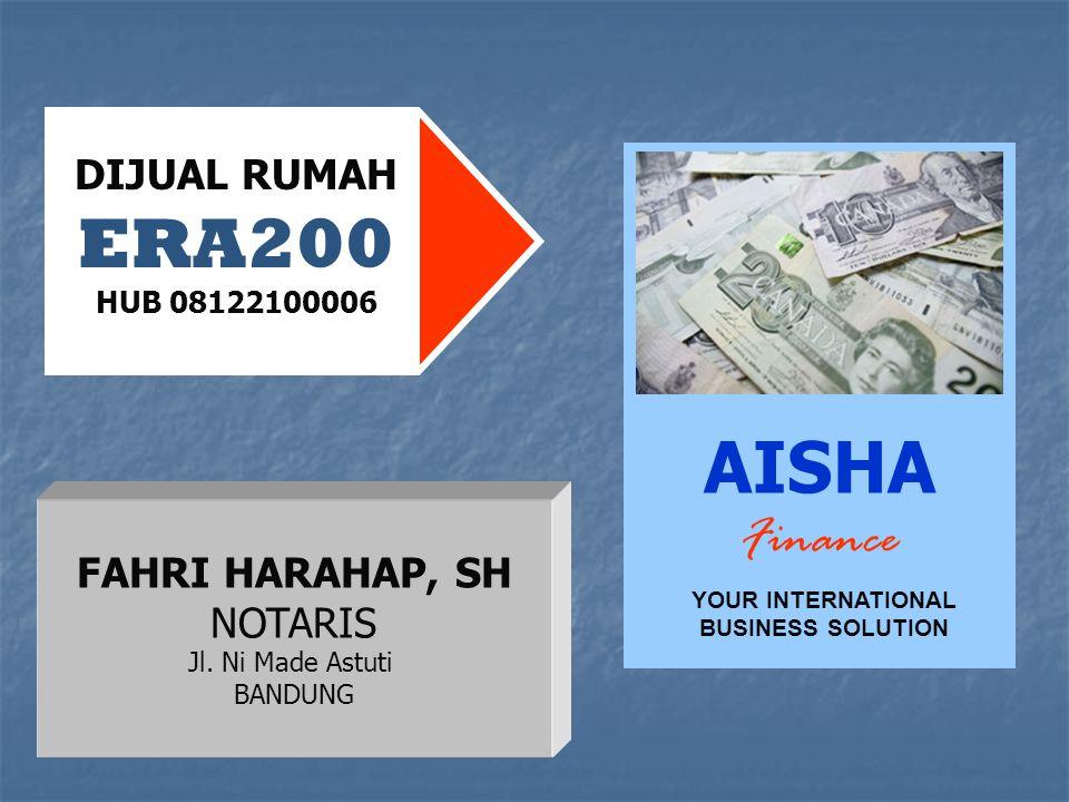 DIJUAL RUMAH ERA200 HUB 08122100006 FAHRI HARAHAP, SH NOTARIS Jl. Ni Made Astuti BANDUNG AISHA Finance YOUR INTERNATIONAL BUSINESS SOLUTION