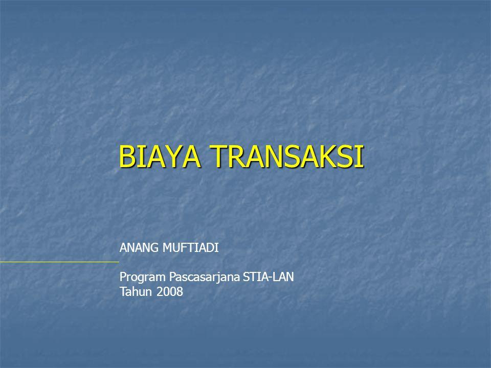 BIAYA TRANSAKSI ANANG MUFTIADI Program Pascasarjana STIA-LAN Tahun 2008