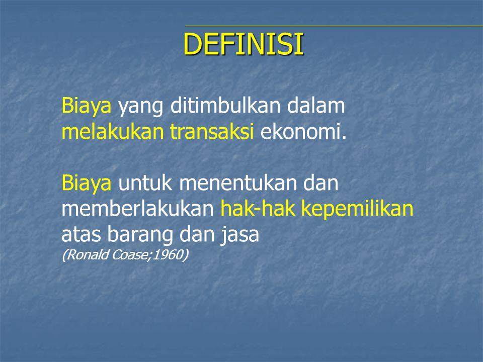 DEFINISI Biaya yang ditimbulkan dalam melakukan transaksi ekonomi. Biaya untuk menentukan dan memberlakukan hak-hak kepemilikan atas barang dan jasa (