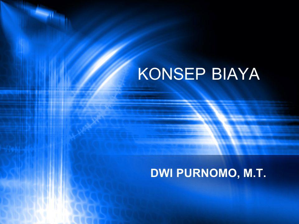 KONSEP BIAYA DWI PURNOMO, M.T.