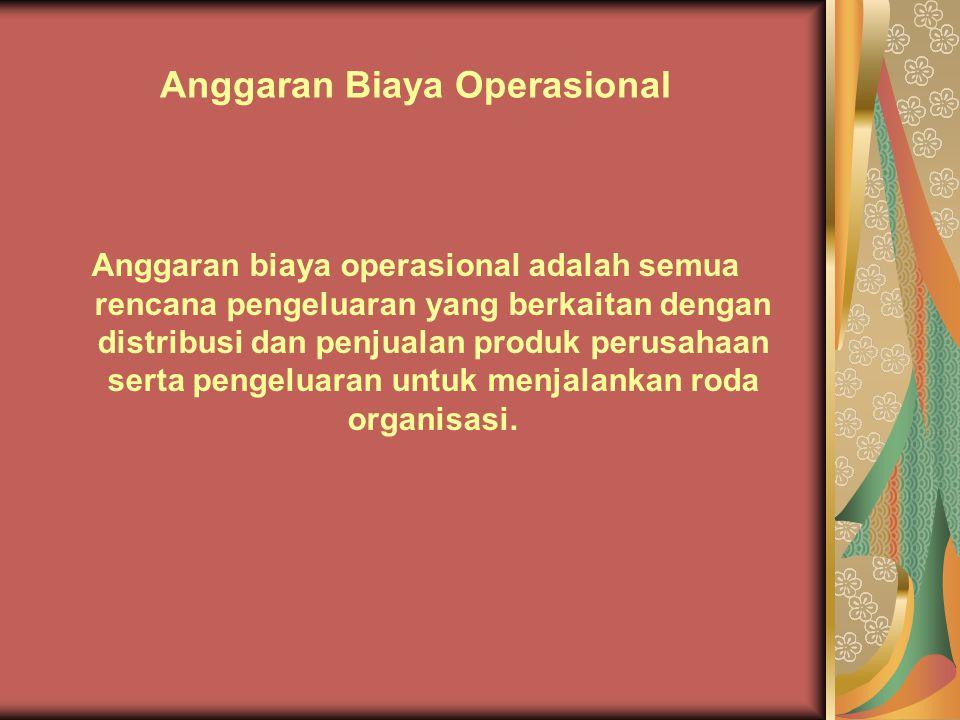Anggaran biaya operasional adalah semua rencana pengeluaran yang berkaitan dengan distribusi dan penjualan produk perusahaan serta pengeluaran untuk m