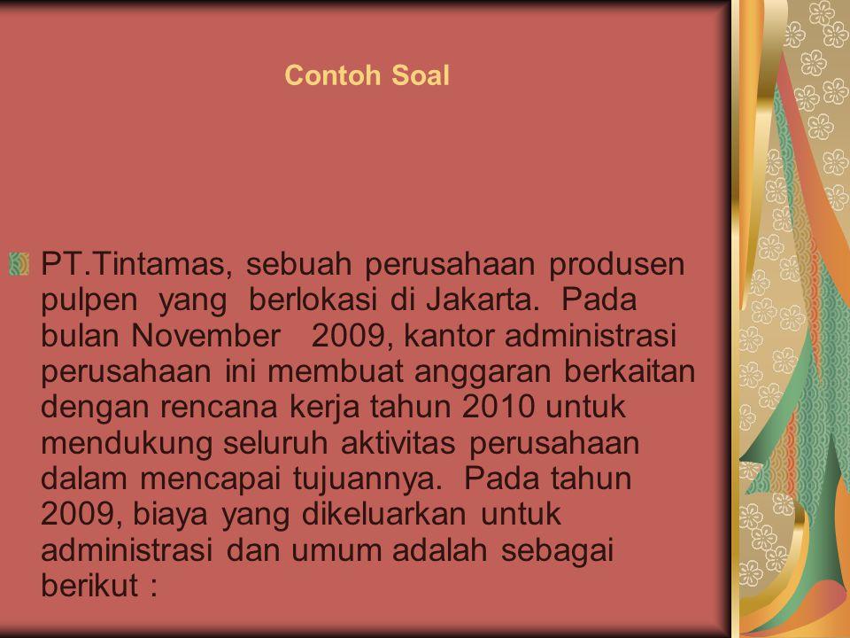 PT.Tintamas, sebuah perusahaan produsen pulpen yang berlokasi di Jakarta. Pada bulan November 2009, kantor administrasi perusahaan ini membuat anggara