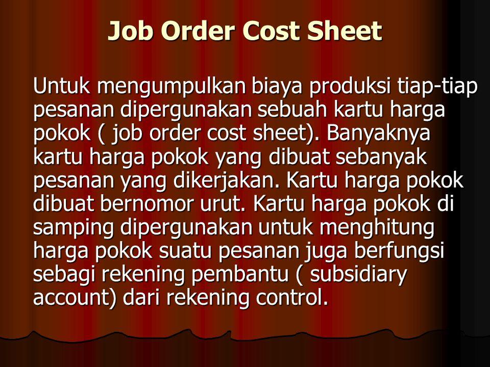 Job Order Cost Sheet Untuk mengumpulkan biaya produksi tiap-tiap pesanan dipergunakan sebuah kartu harga pokok ( job order cost sheet). Banyaknya kart