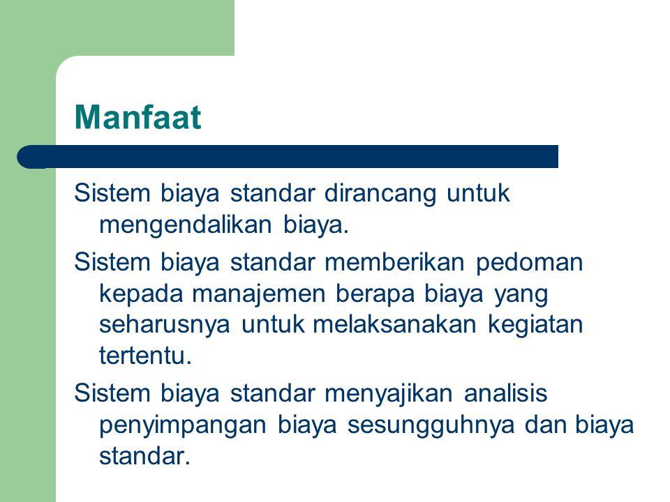 Manfaat Sistem biaya standar dirancang untuk mengendalikan biaya. Sistem biaya standar memberikan pedoman kepada manajemen berapa biaya yang seharusny