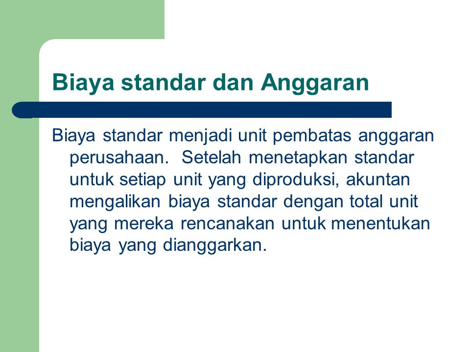 Biaya standar dan Anggaran Biaya standar menjadi unit pembatas anggaran perusahaan. Setelah menetapkan standar untuk setiap unit yang diproduksi, akun
