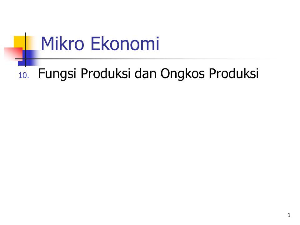 1 10. Fungsi Produksi dan Ongkos Produksi Mikro Ekonomi