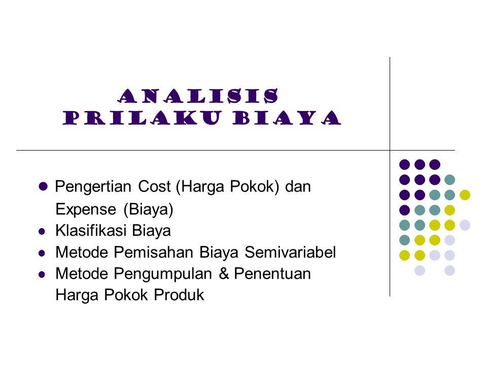 Analisis prilaku biaya Pengertian Cost (Harga Pokok) dan Expense (Biaya) Klasifikasi Biaya Metode Pemisahan Biaya Semivariabel Metode Pengumpulan & Pe