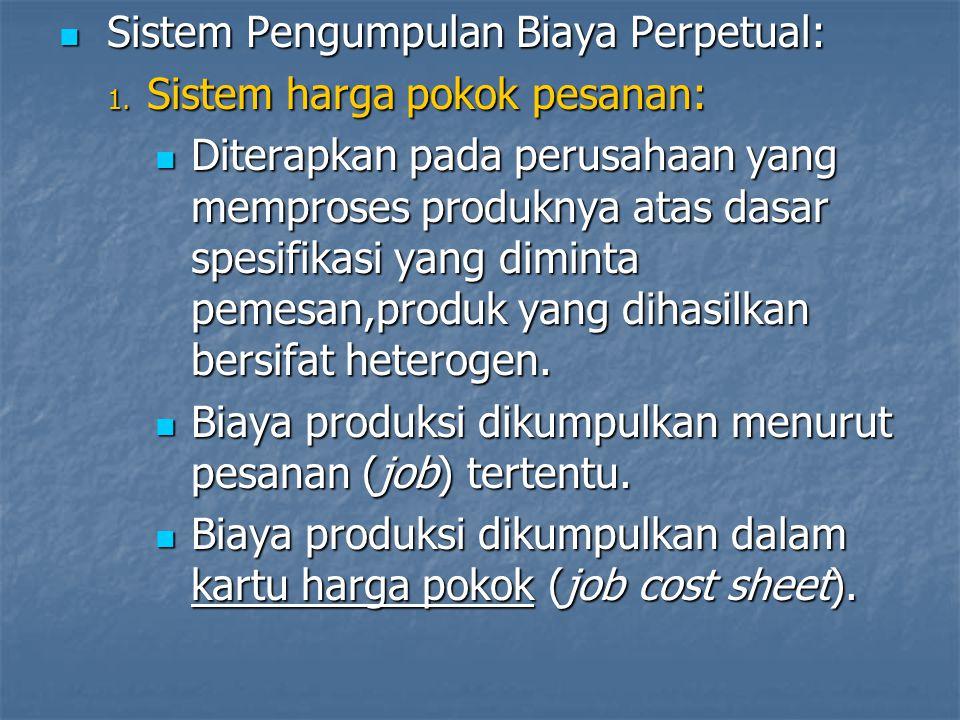 Sistem Pengumpulan Biaya Perpetual: Sistem Pengumpulan Biaya Perpetual: 1. Sistem harga pokok pesanan: Diterapkan pada perusahaan yang memproses produ