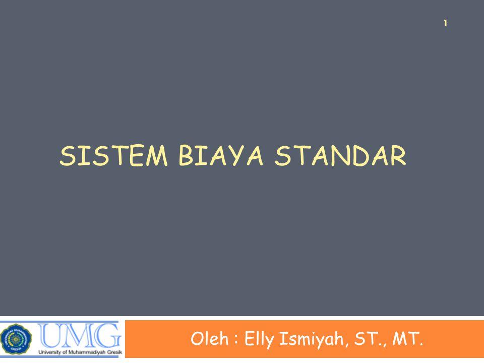 SISTEM BIAYA STANDAR Oleh : Elly Ismiyah, ST., MT. 1