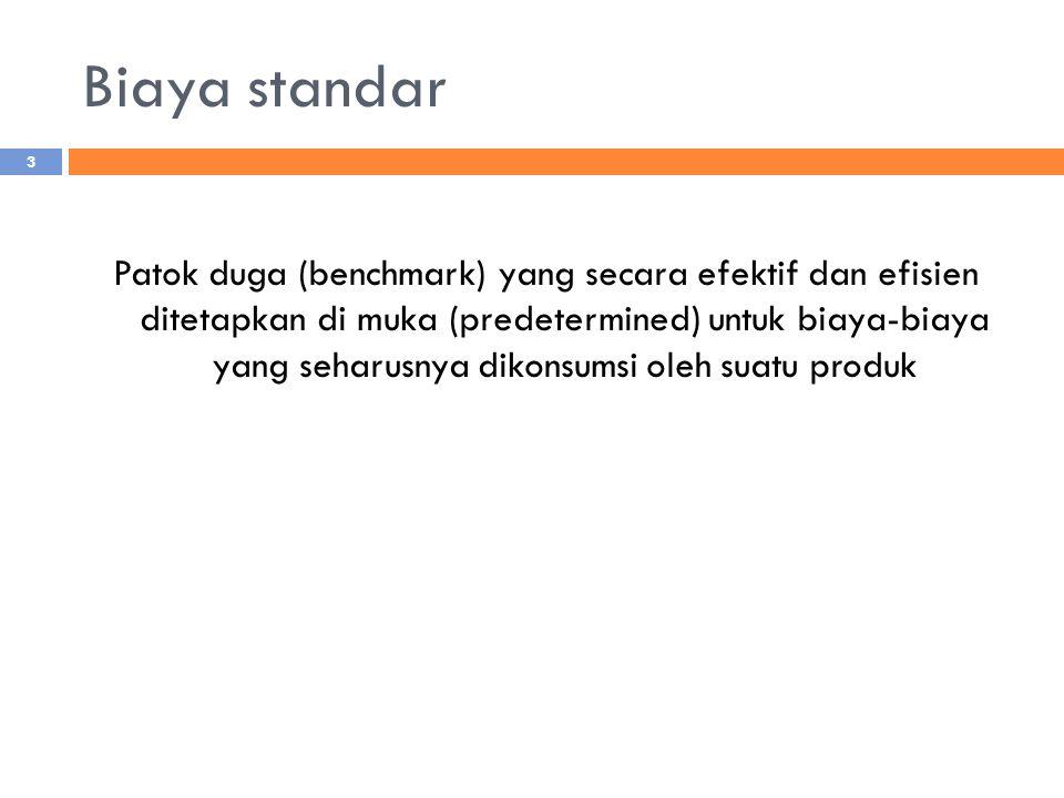 Biaya standar Patok duga (benchmark) yang secara efektif dan efisien ditetapkan di muka (predetermined) untuk biaya-biaya yang seharusnya dikonsumsi oleh suatu produk 3
