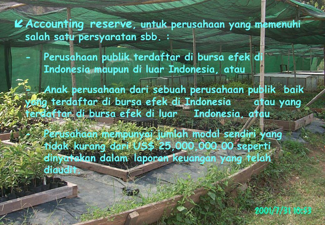 íAccounting reserve, untuk perusahaan yang memenuhi salah satu persyaratan sbb. : -Perusahaan publik terdaftar di bursa efek di Indonesia maupun di lu