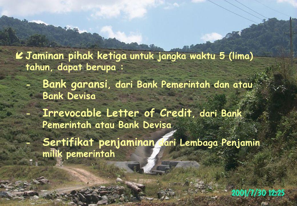 íJaminan pihak ketiga untuk jangka waktu 5 (lima) tahun, dapat berupa : - Bank garansi, dari Bank Pemerintah dan atau Bank Devisa - Irrevocable Letter