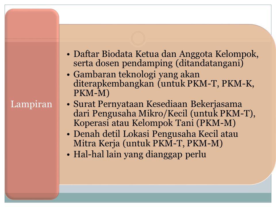 Daftar Biodata Ketua dan Anggota Kelompok, serta dosen pendamping (ditandatangani) Gambaran teknologi yang akan diterapkembangkan (untuk PKM-T, PKM-K,
