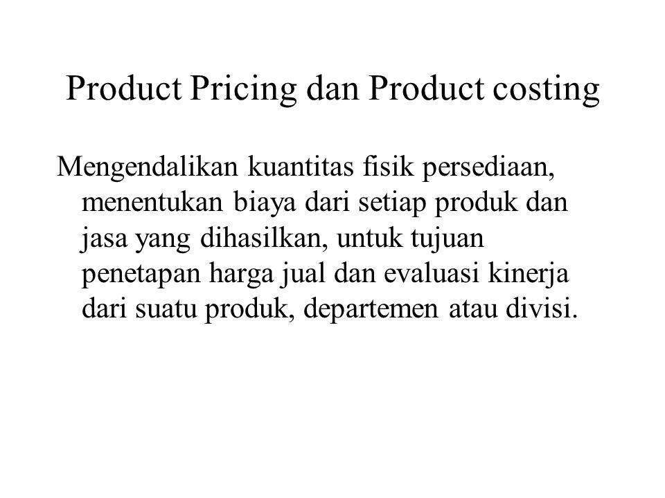 Product Pricing dan Product costing Mengendalikan kuantitas fisik persediaan, menentukan biaya dari setiap produk dan jasa yang dihasilkan, untuk tujuan penetapan harga jual dan evaluasi kinerja dari suatu produk, departemen atau divisi.