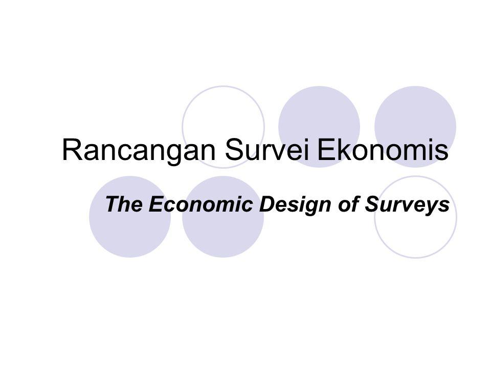 Rancangan Survei Ekonomis The Economic Design of Surveys