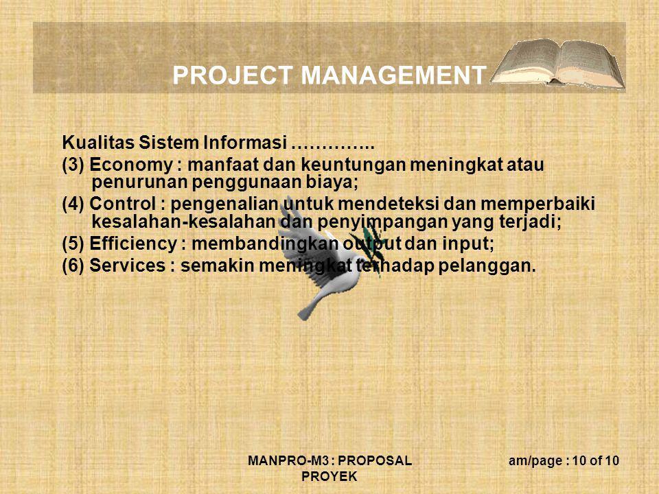 PROJECT MANAGEMENT MANPRO-M3 : PROPOSAL PROYEK am/page : 10 of 10 Kualitas Sistem Informasi ………….. (3) Economy : manfaat dan keuntungan meningkat atau