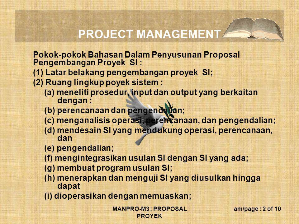 PROJECT MANAGEMENT MANPRO-M3 : PROPOSAL PROYEK am/page : 2 of 10 Pokok-pokok Bahasan Dalam Penyusunan Proposal Pengembangan Proyek SI : (1) Latar bela