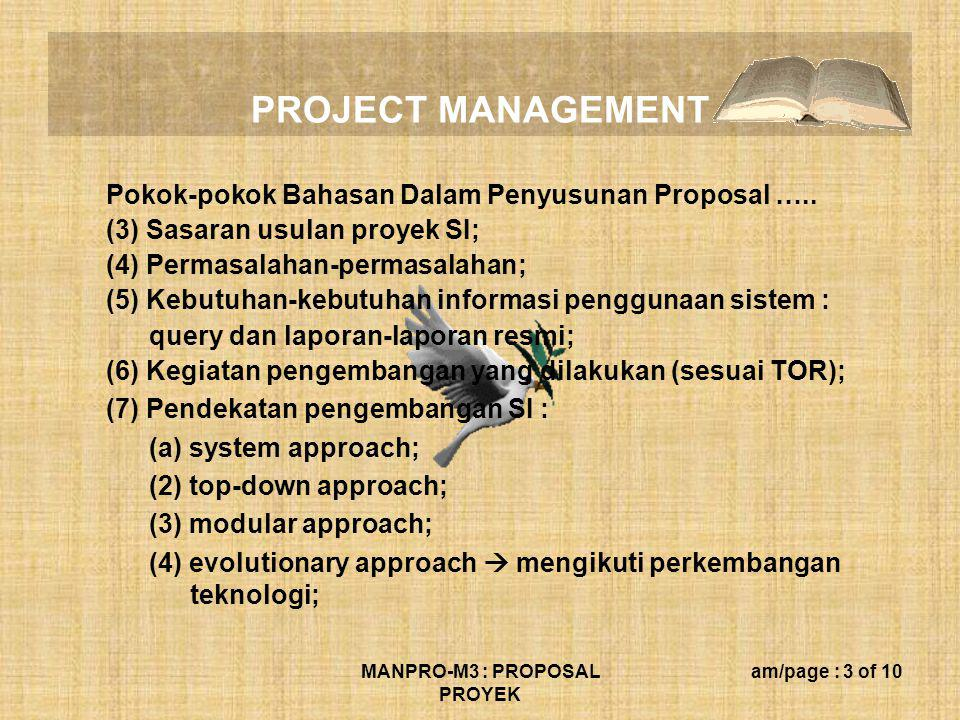 PROJECT MANAGEMENT MANPRO-M3 : PROPOSAL PROYEK am/page : 3 of 10 Pokok-pokok Bahasan Dalam Penyusunan Proposal ….. (3) Sasaran usulan proyek SI; (4) P