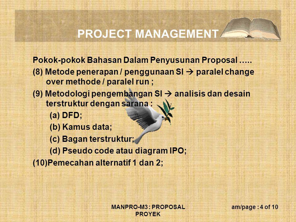 PROJECT MANAGEMENT MANPRO-M3 : PROPOSAL PROYEK am/page : 4 of 10 Pokok-pokok Bahasan Dalam Penyusunan Proposal ….. (8) Metode penerapan / penggunaan S