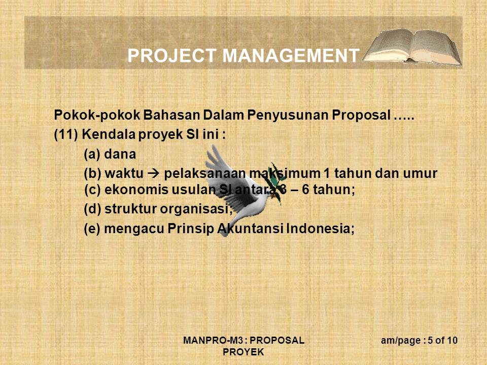 PROJECT MANAGEMENT MANPRO-M3 : PROPOSAL PROYEK am/page : 5 of 10 Pokok-pokok Bahasan Dalam Penyusunan Proposal ….. (11) Kendala proyek SI ini : (a) da
