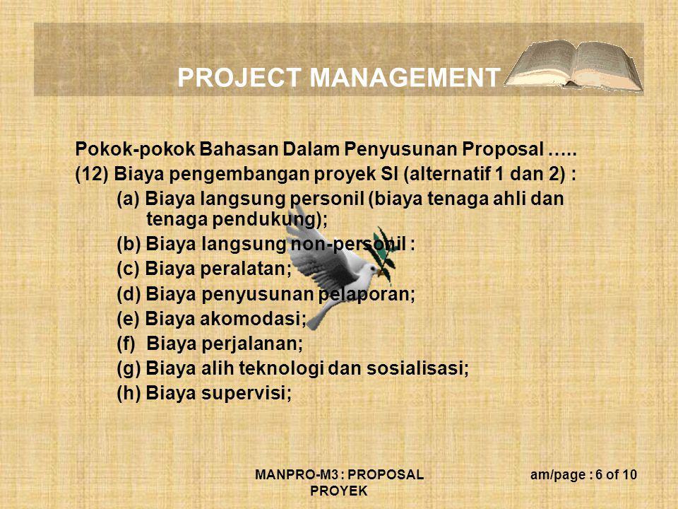 PROJECT MANAGEMENT MANPRO-M3 : PROPOSAL PROYEK am/page : 6 of 10 Pokok-pokok Bahasan Dalam Penyusunan Proposal ….. (12) Biaya pengembangan proyek SI (