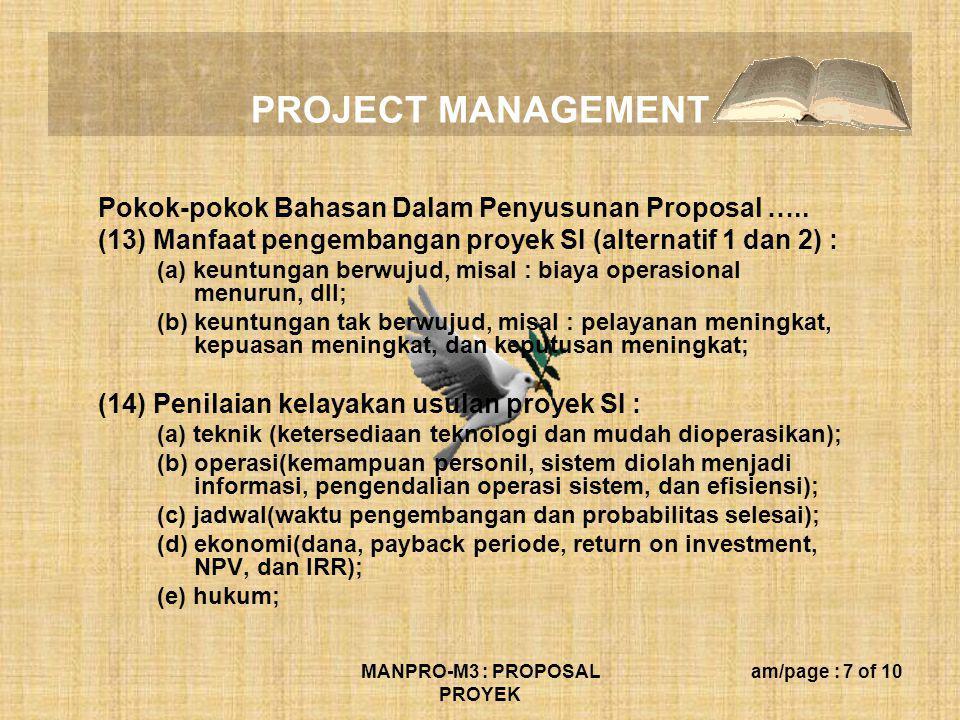 PROJECT MANAGEMENT MANPRO-M3 : PROPOSAL PROYEK am/page : 7 of 10 Pokok-pokok Bahasan Dalam Penyusunan Proposal ….. (13) Manfaat pengembangan proyek SI