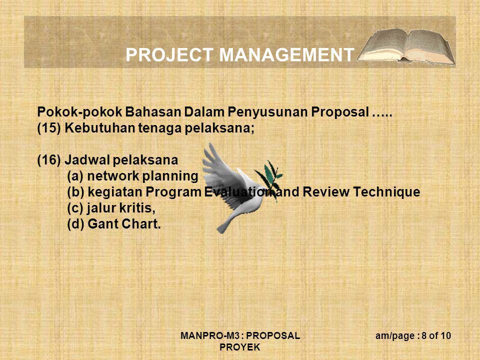 PROJECT MANAGEMENT MANPRO-M3 : PROPOSAL PROYEK am/page : 9 of 10 Kualitas Sistem Informasi (sesuai dengan akronim PIECES) : (1) Performance--kinerja suatu sistem meningkat yang diukur dengan : (a) throughput—jumlah pekerjaan yang diselesaikan semakin meningkat; (b) response time--waktu-tunda semakin rendah ketika terjadi proses 2 transaksi; (2) Information : (a) efektif : sesuai dengan sasaran; (b) tepat waktu; (c) akurat Opsional : (d) mengurangi ketidakpastian; (e) bersifat kejutan;
