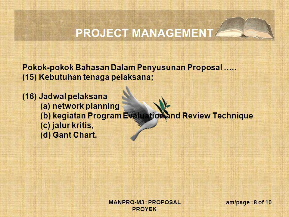 PROJECT MANAGEMENT MANPRO-M3 : PROPOSAL PROYEK am/page : 8 of 10 Pokok-pokok Bahasan Dalam Penyusunan Proposal ….. (15) Kebutuhan tenaga pelaksana; (1