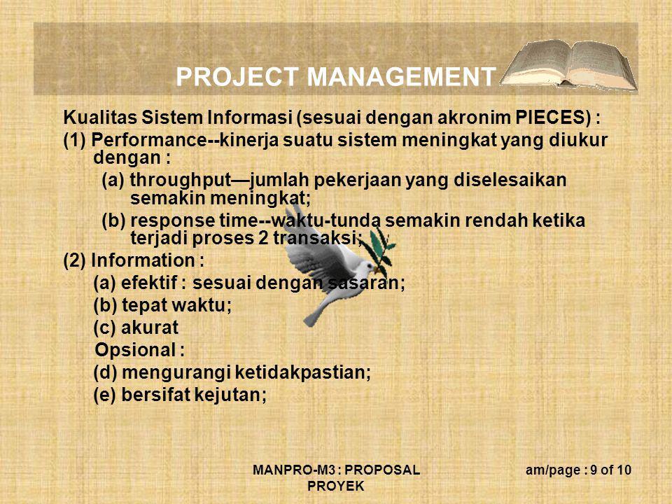 PROJECT MANAGEMENT MANPRO-M3 : PROPOSAL PROYEK am/page : 9 of 10 Kualitas Sistem Informasi (sesuai dengan akronim PIECES) : (1) Performance--kinerja s