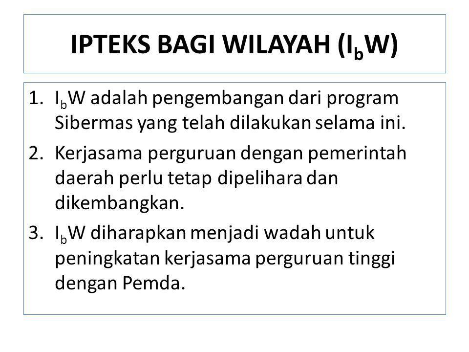 IPTEKS BAGI WILAYAH (I b W) 1.I b W adalah pengembangan dari program Sibermas yang telah dilakukan selama ini. 2.Kerjasama perguruan dengan pemerintah