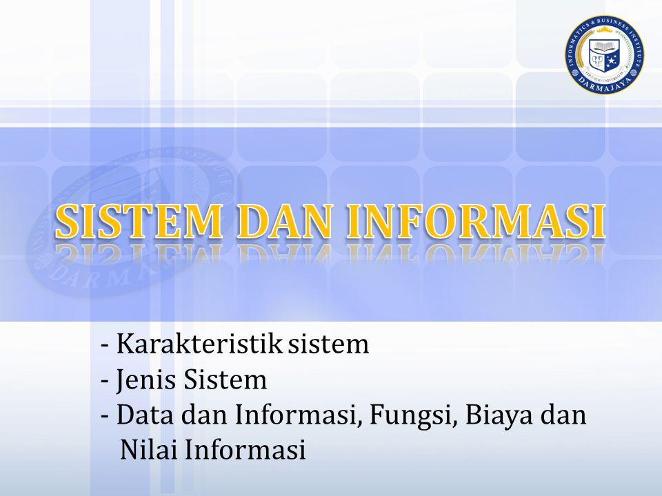 - Karakteristik sistem - Jenis Sistem - Data dan Informasi, Fungsi, Biaya dan Nilai Informasi