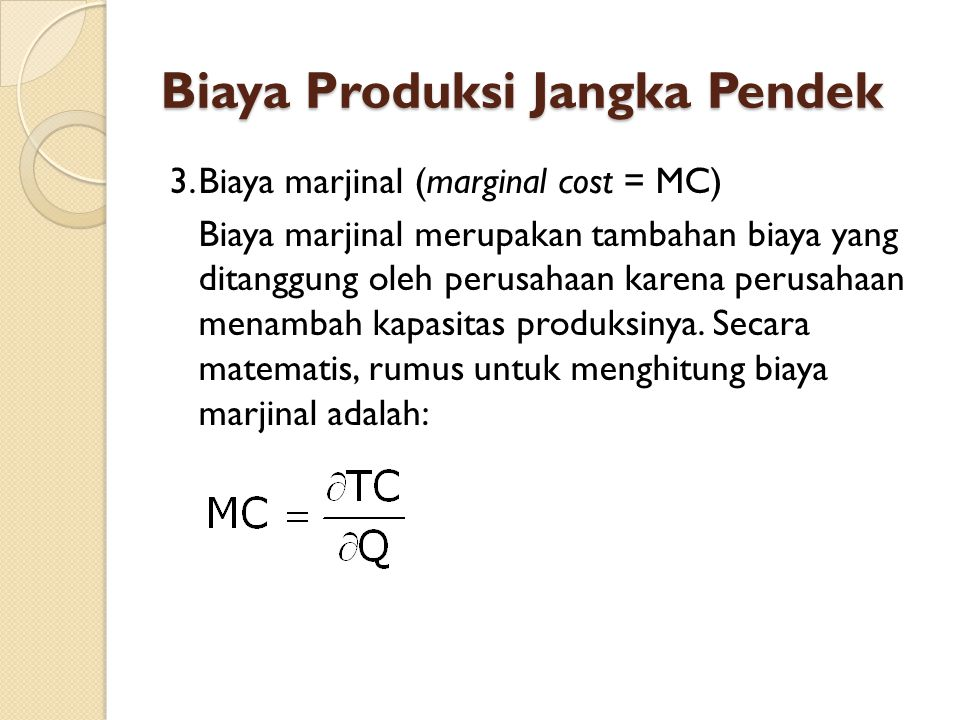 Biaya Produksi Jangka Pendek Untuk waktu jangka pendek, perubahan biaya marjinalnya hanya disebabkan perubahan biaya variabelnya.