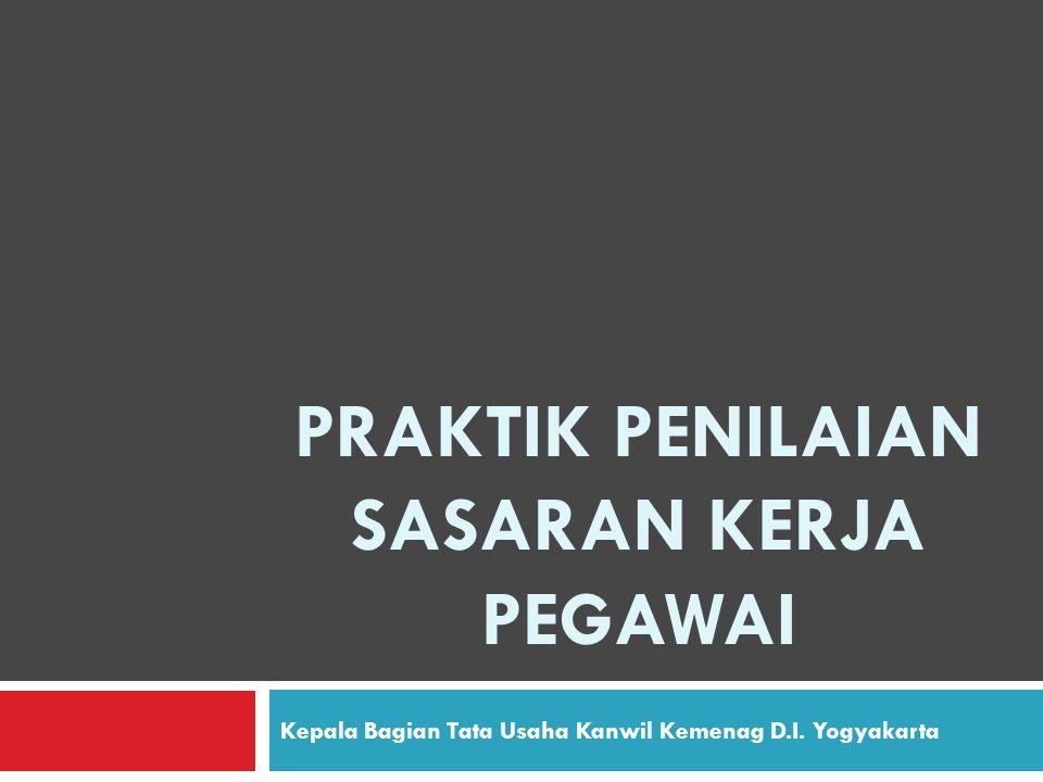Kepala Bagian Tata Usaha Kanwil Kemenag D.I. Yogyakarta PRAKTIK PENILAIAN SASARAN KERJA PEGAWAI