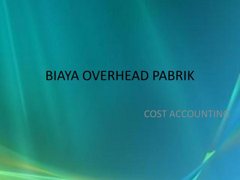 BIAYA OVERHEAD PABRIK COST ACCOUNTING