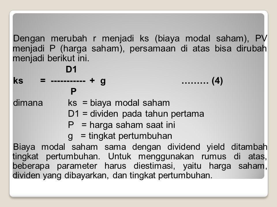Dengan merubah r menjadi ks (biaya modal saham), PV menjadi P (harga saham), persamaan di atas bisa dirubah menjadi berikut ini. D1 ks= ----------- +