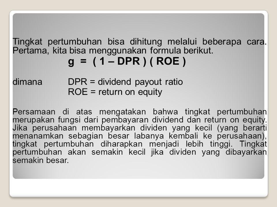 Tingkat pertumbuhan bisa dihitung melalui beberapa cara. Pertama, kita bisa menggunakan formula berikut. g = ( 1 – DPR ) ( ROE ) dimanaDPR = dividend