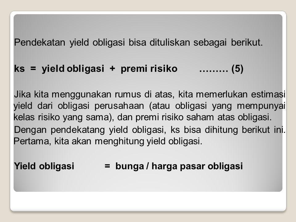 Pendekatan yield obligasi bisa dituliskan sebagai berikut. ks = yield obligasi + premi risiko ……… (5) Jika kita menggunakan rumus di atas, kita memerl