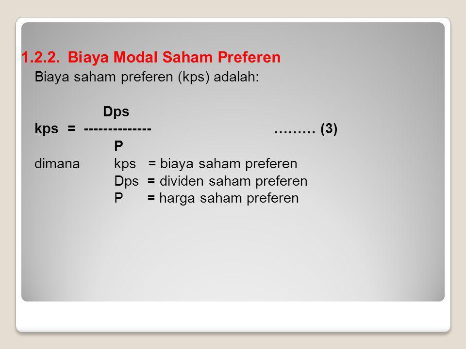 1.2.2. Biaya Modal Saham Preferen Biaya saham preferen (kps) adalah: Dps kps= -------------- ……… (3) P dimanakps = biaya saham preferen Dps = dividen