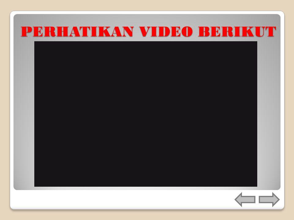 PERHATIKAN VIDEO BERIKUT