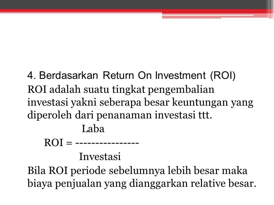 4. Berdasarkan Return On Investment (ROI) ROI adalah suatu tingkat pengembalian investasi yakni seberapa besar keuntungan yang diperoleh dari penanama