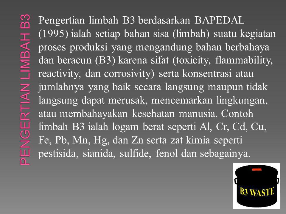 Pengertian limbah B3 berdasarkan BAPEDAL (1995) ialah setiap bahan sisa (limbah) suatu kegiatan proses produksi yang mengandung bahan berbahaya dan be