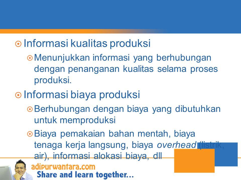  Informasi kualitas produksi  Menunjukkan informasi yang berhubungan dengan penanganan kualitas selama proses produksi.