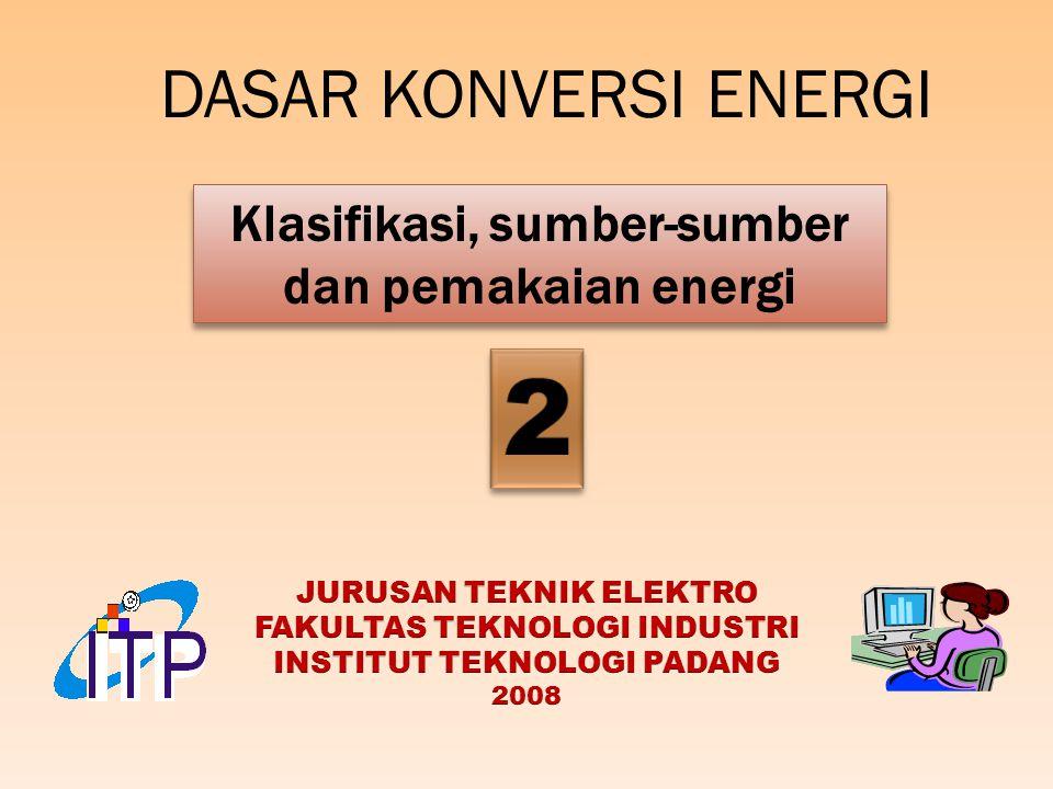 Klasifikasi, sumber-sumber dan pemakaian energi DASAR KONVERSI ENERGI
