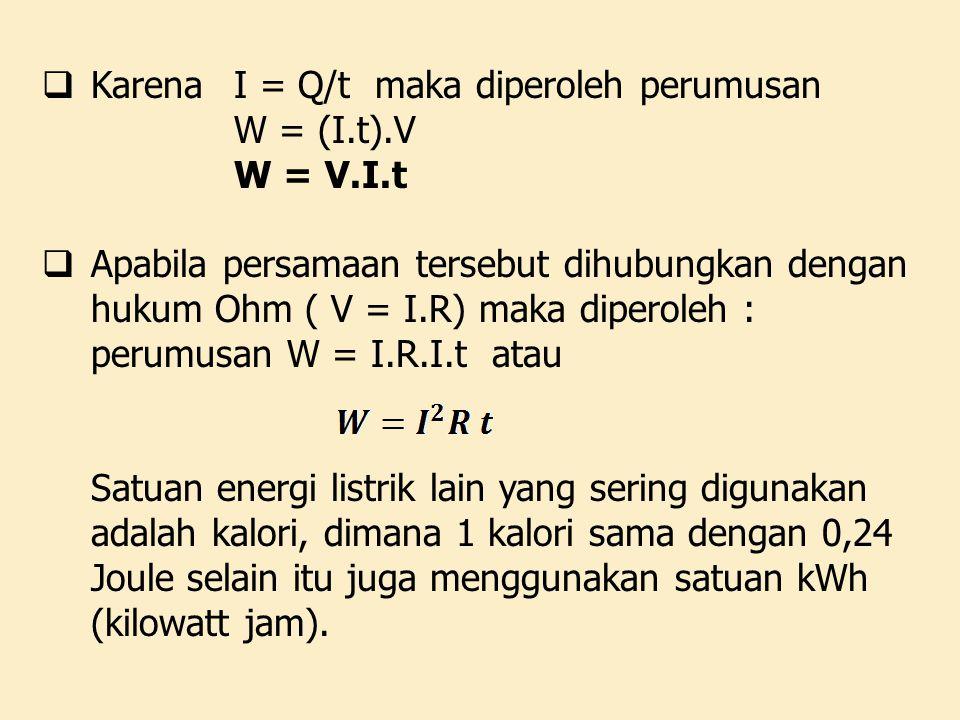  Karena I = Q/t maka diperoleh perumusan W = (I.t).V W = V.I.t  Apabila persamaan tersebut dihubungkan dengan hukum Ohm ( V = I.R) maka diperoleh :