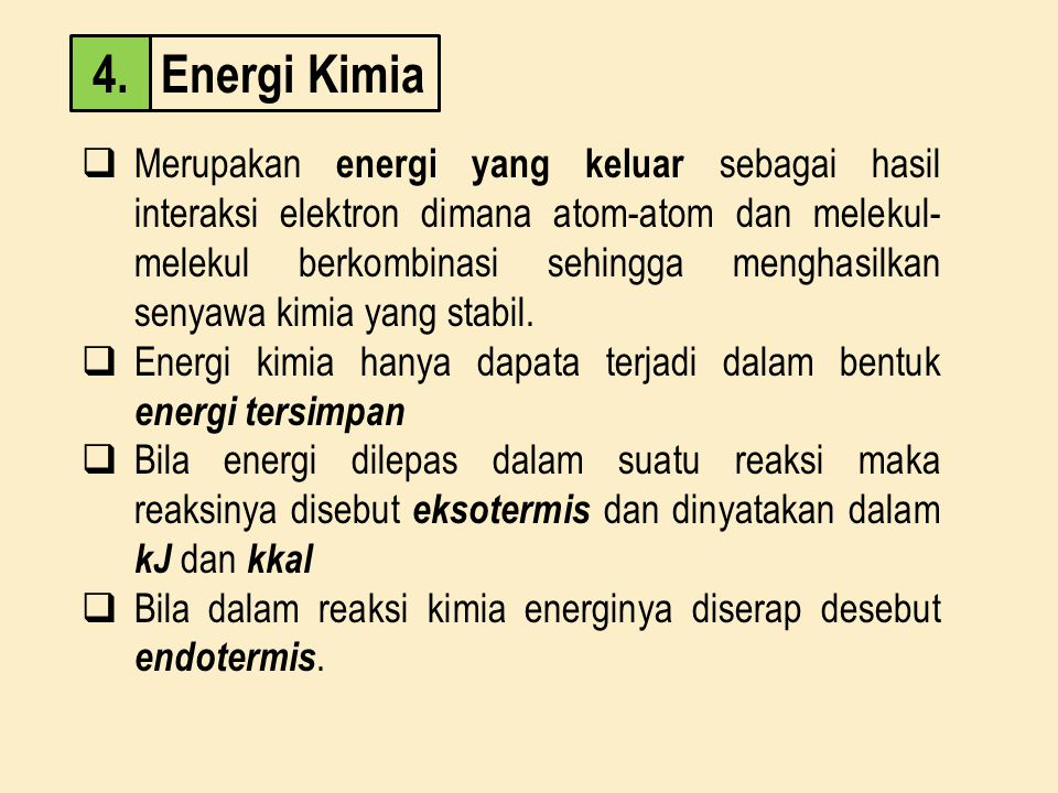 Energi Kimia4.  Merupakan energi yang keluar sebagai hasil interaksi elektron dimana atom-atom dan melekul- melekul berkombinasi sehingga menghasilka