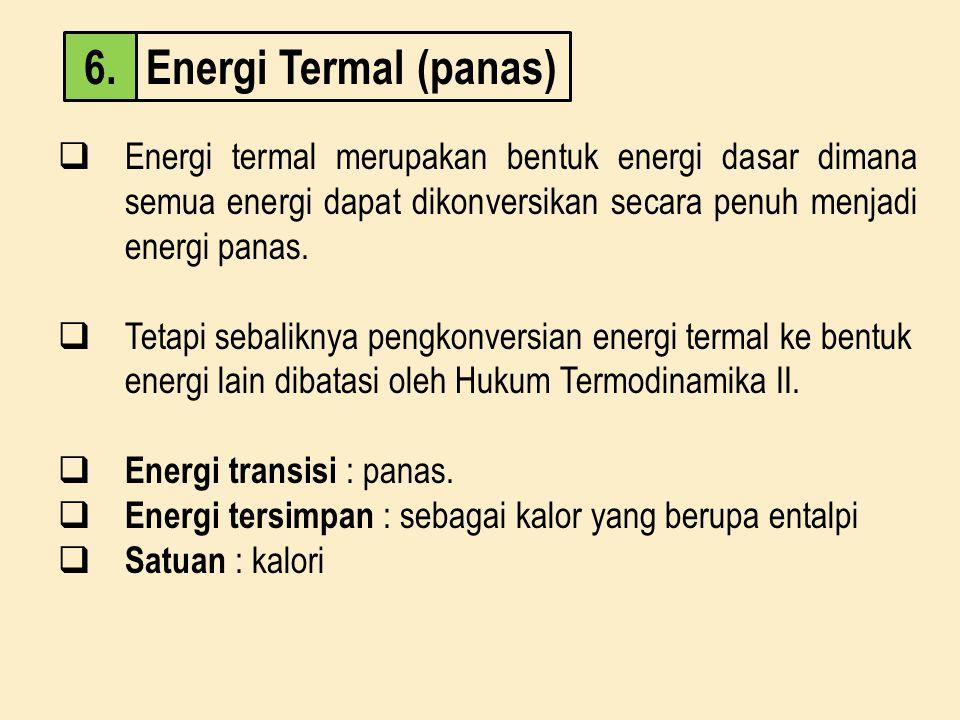  Energi termal merupakan bentuk energi dasar dimana semua energi dapat dikonversikan secara penuh menjadi energi panas.  Tetapi sebaliknya pengkonve
