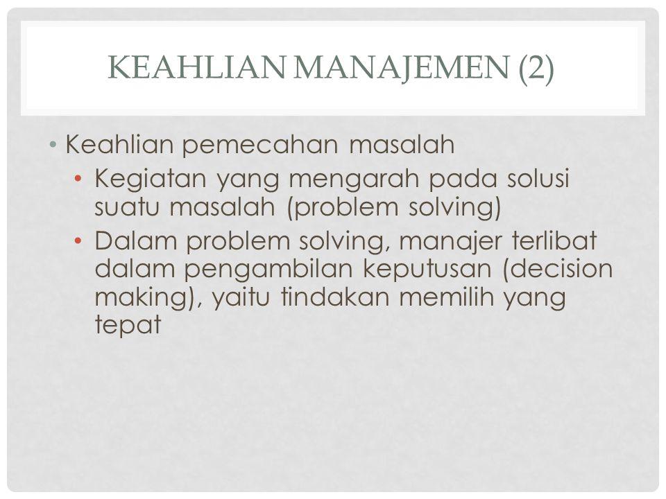 KEAHLIAN MANAJEMEN (2) Keahlian pemecahan masalah Kegiatan yang mengarah pada solusi suatu masalah (problem solving) Dalam problem solving, manajer te