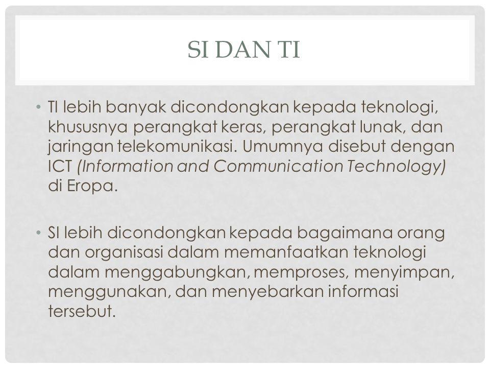 SI DAN TI TI lebih banyak dicondongkan kepada teknologi, khususnya perangkat keras, perangkat lunak, dan jaringan telekomunikasi. Umumnya disebut deng