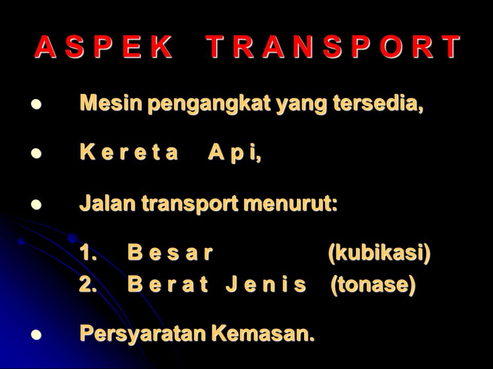 A S P E K T R A N S P O R T Mesin pengangkat yang tersedia, Mesin pengangkat yang tersedia, K e r e t a A p i, K e r e t a A p i, Jalan transport menurut: Jalan transport menurut: 1.